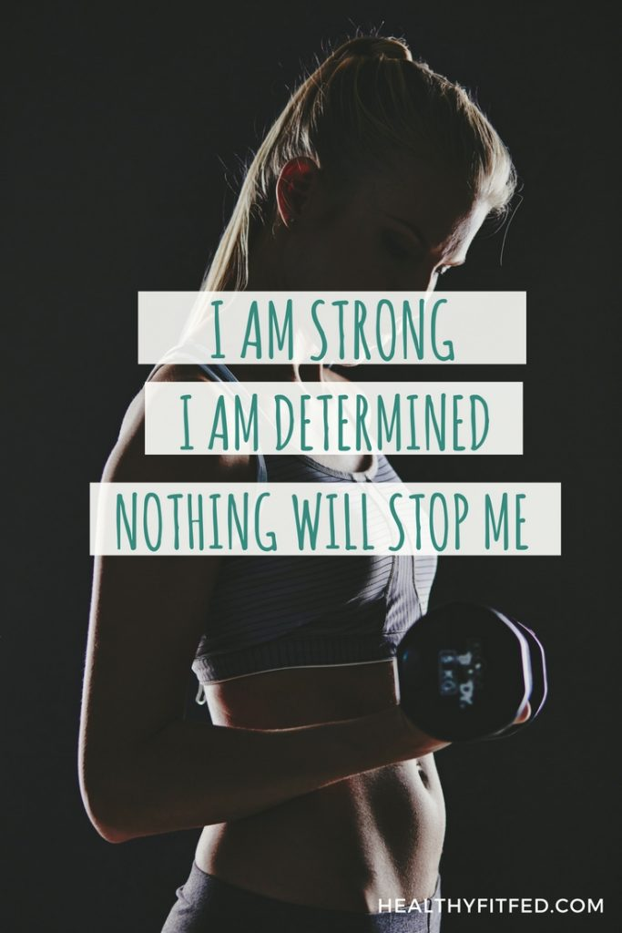 I am strong. I am determined. Nothing will stop me. Positive weight loss affirmations to keep you going strong. Lose weight with a positive mindset.
